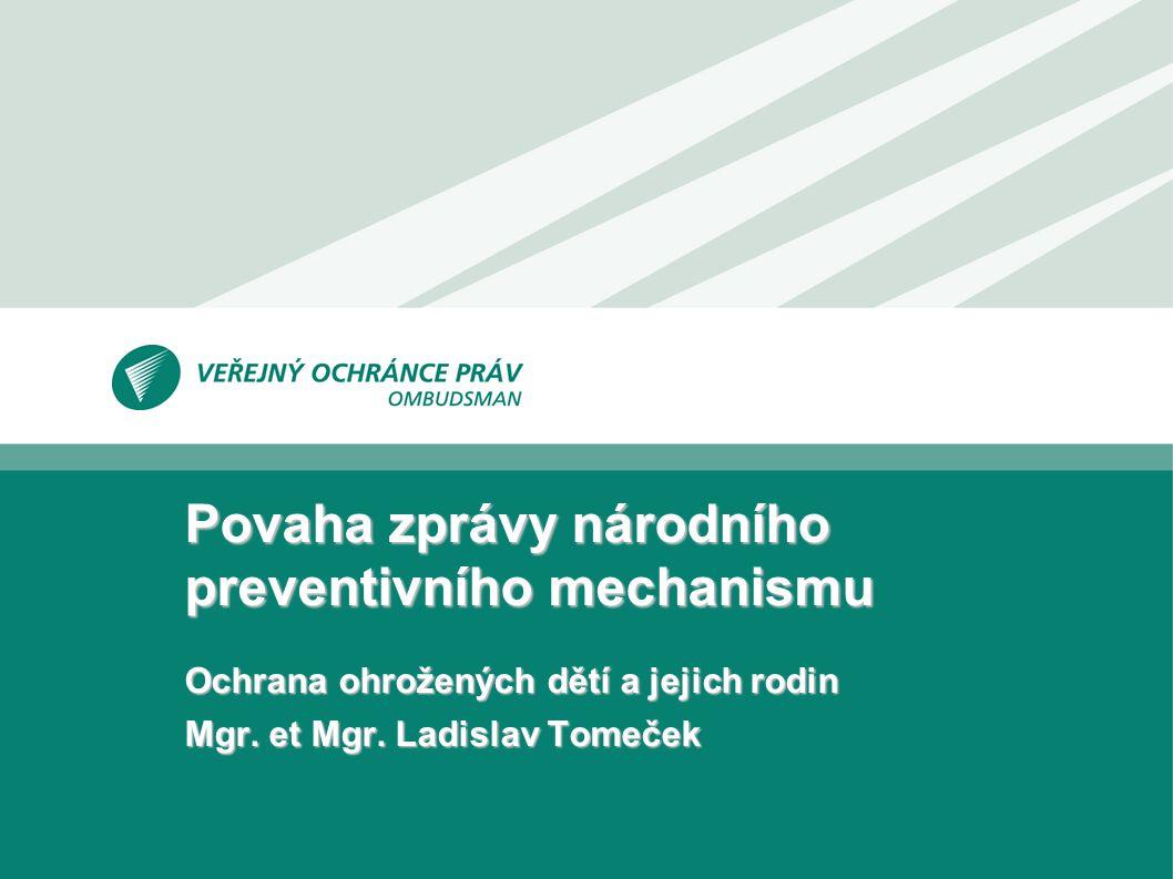 Povaha zprávy národního preventivního mechanismu Ochrana ohrožených dětí a jejich rodin Mgr.