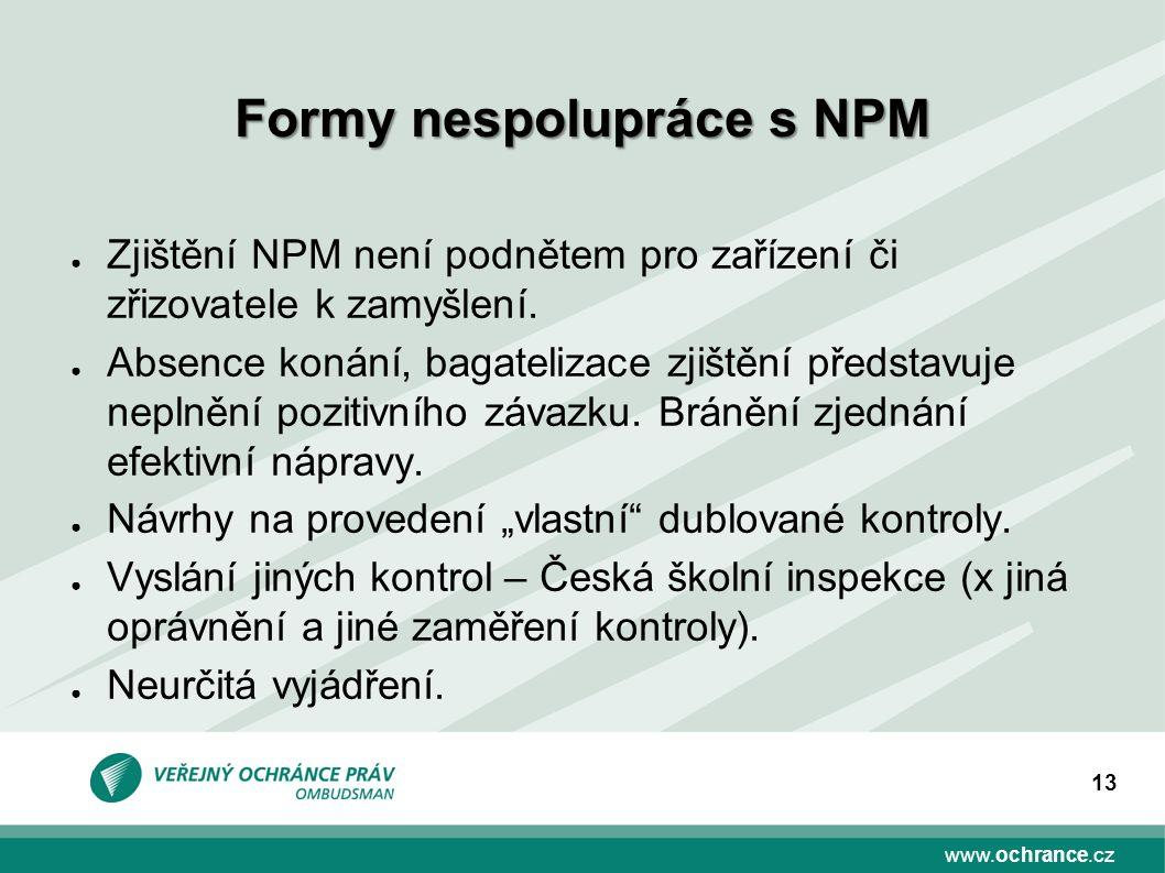 www.ochrance.cz 13 ● Zjištění NPM není podnětem pro zařízení či zřizovatele k zamyšlení.