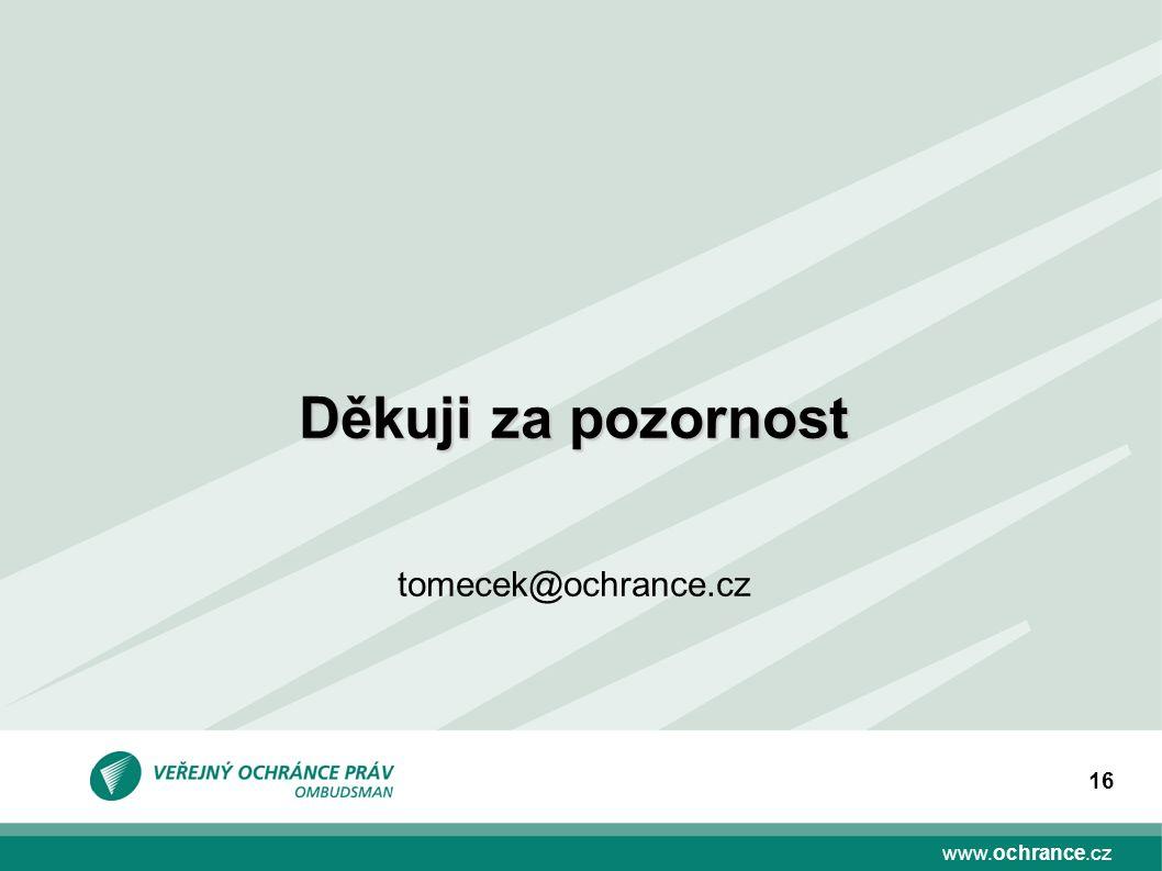 www.ochrance.cz 16 Děkuji za pozornost tomecek@ochrance.cz