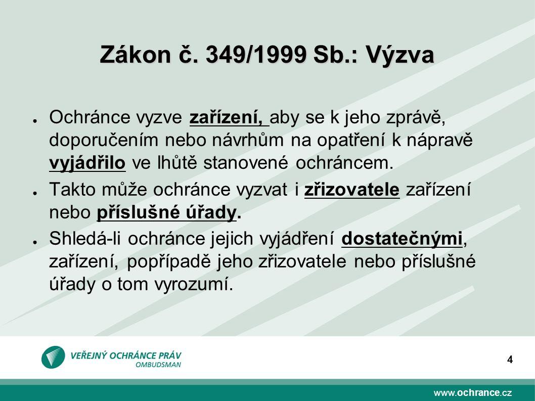 www.ochrance.cz 4 ● Ochránce vyzve zařízení, aby se k jeho zprávě, doporučením nebo návrhům na opatření k nápravě vyjádřilo ve lhůtě stanovené ochráncem.