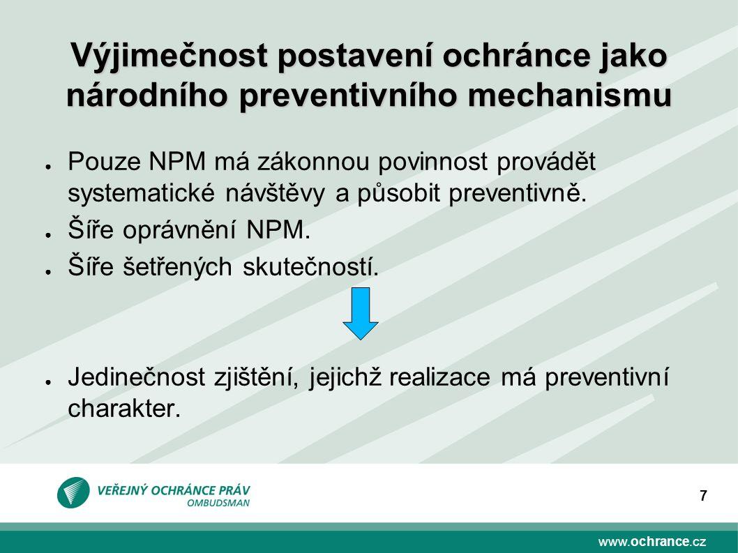 www.ochrance.cz 7 ● Pouze NPM má zákonnou povinnost provádět systematické návštěvy a působit preventivně.