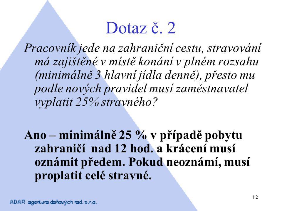 12 Dotaz č. 2 Pracovník jede na zahraniční cestu, stravování má zajištěné v místě konání v plném rozsahu (minimálně 3 hlavní jídla denně), přesto mu p