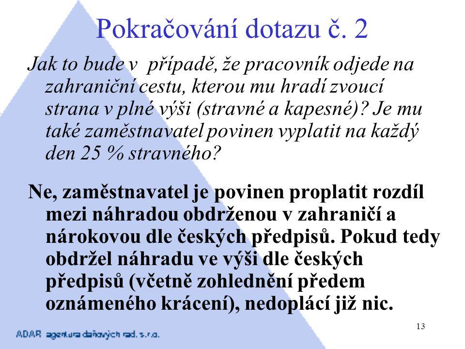 13 Pokračování dotazu č. 2 Jak to bude v případě, že pracovník odjede na zahraniční cestu, kterou mu hradí zvoucí strana v plné výši (stravné a kapesn