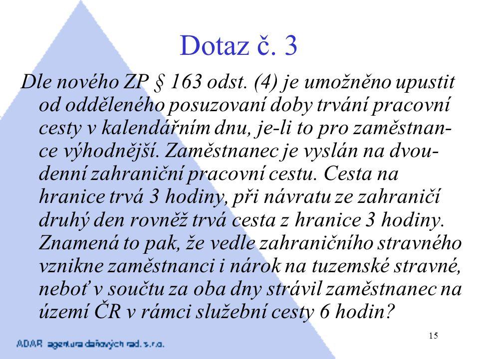 15 Dotaz č. 3 Dle nového ZP § 163 odst. (4) je umožněno upustit od odděleného posuzovaní doby trvání pracovní cesty v kalendářním dnu, je-li to pro za