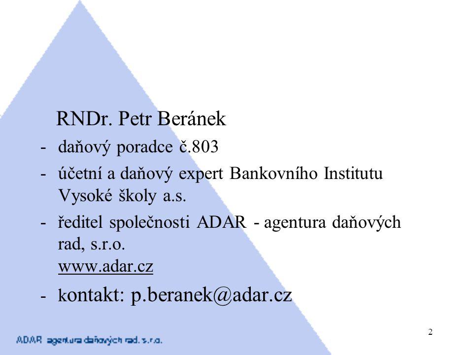 2 RNDr. Petr Beránek -daňový poradce č.803 -účetní a daňový expert Bankovního Institutu Vysoké školy a.s. -ředitel společnosti ADAR - agentura daňovýc