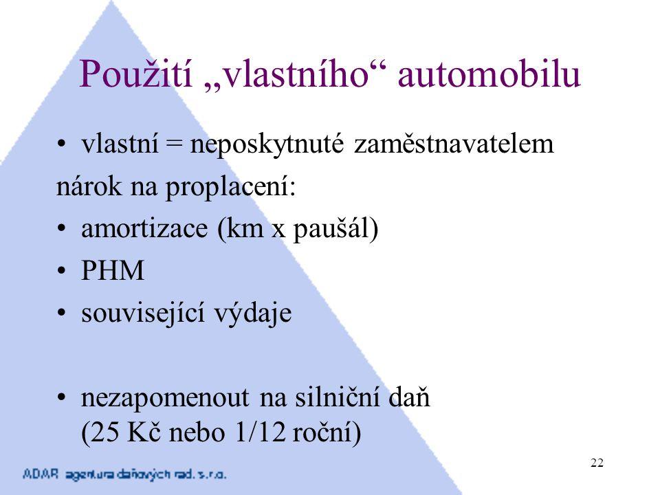 """22 Použití """"vlastního"""" automobilu vlastní = neposkytnuté zaměstnavatelem nárok na proplacení: amortizace (km x paušál) PHM související výdaje nezapome"""