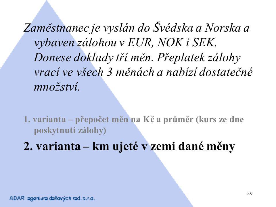 29 Zaměstnanec je vyslán do Švédska a Norska a vybaven zálohou v EUR, NOK i SEK. Donese doklady tří měn. Přeplatek zálohy vrací ve všech 3 měnách a na