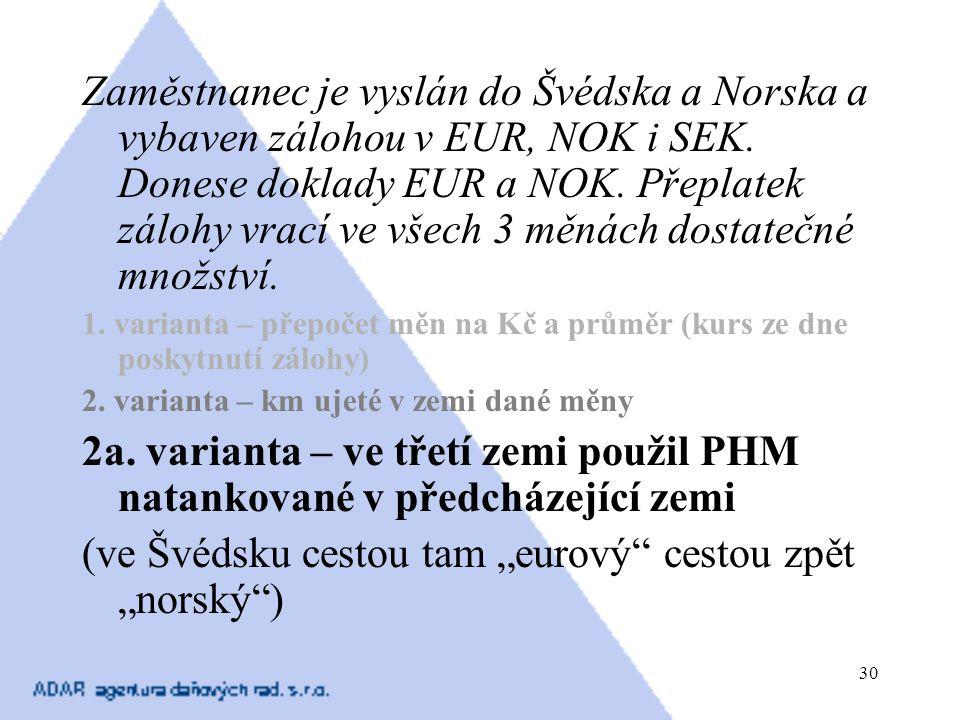 30 Zaměstnanec je vyslán do Švédska a Norska a vybaven zálohou v EUR, NOK i SEK. Donese doklady EUR a NOK. Přeplatek zálohy vrací ve všech 3 měnách do