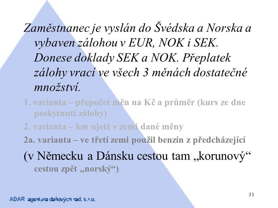 31 Zaměstnanec je vyslán do Švédska a Norska a vybaven zálohou v EUR, NOK i SEK. Donese doklady SEK a NOK. Přeplatek zálohy vrací ve všech 3 měnách do