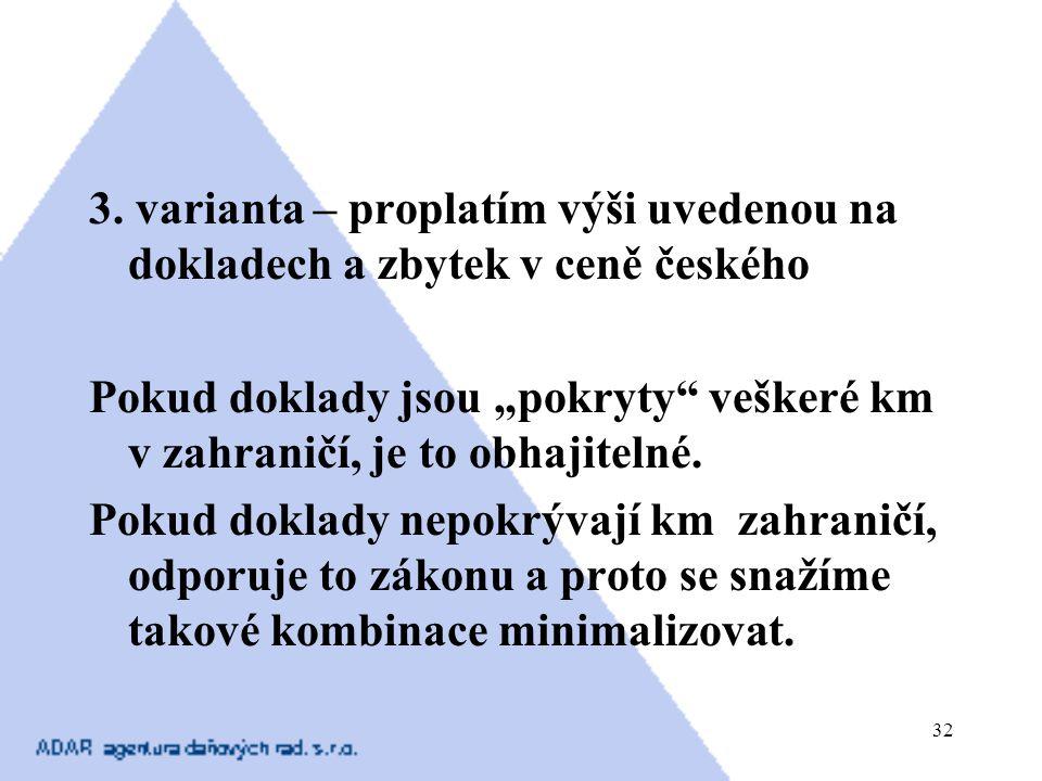 """32 3. varianta – proplatím výši uvedenou na dokladech a zbytek v ceně českého Pokud doklady jsou """"pokryty"""" veškeré km v zahraničí, je to obhajitelné."""