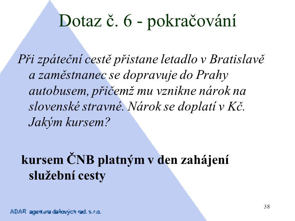 38 Dotaz č. 6 - pokračování Při zpáteční cestě přistane letadlo v Bratislavě a zaměstnanec se dopravuje do Prahy autobusem, přičemž mu vznikne nárok n