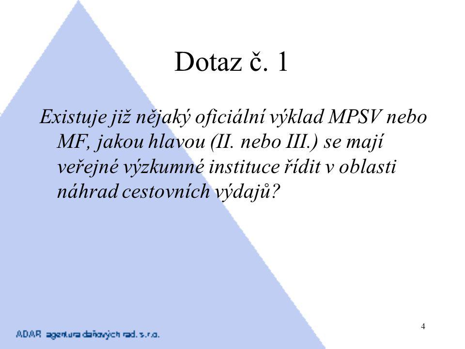 4 Dotaz č. 1 Existuje již nějaký oficiální výklad MPSV nebo MF, jakou hlavou (II. nebo III.) se mají veřejné výzkumné instituce řídit v oblasti náhrad