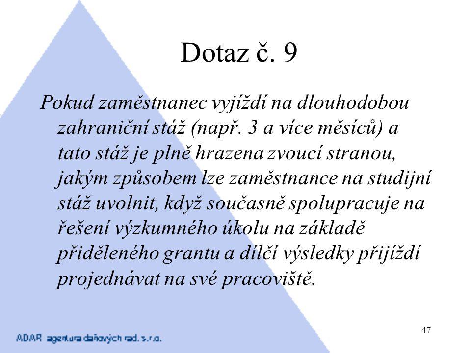 47 Dotaz č. 9 Pokud zaměstnanec vyjíždí na dlouhodobou zahraniční stáž (např. 3 a více měsíců) a tato stáž je plně hrazena zvoucí stranou, jakým způso