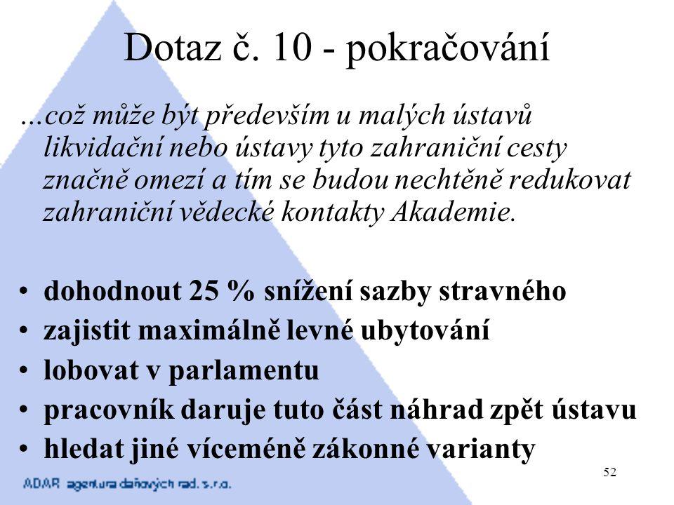 52 Dotaz č. 10 - pokračování …což může být především u malých ústavů likvidační nebo ústavy tyto zahraniční cesty značně omezí a tím se budou nechtěně
