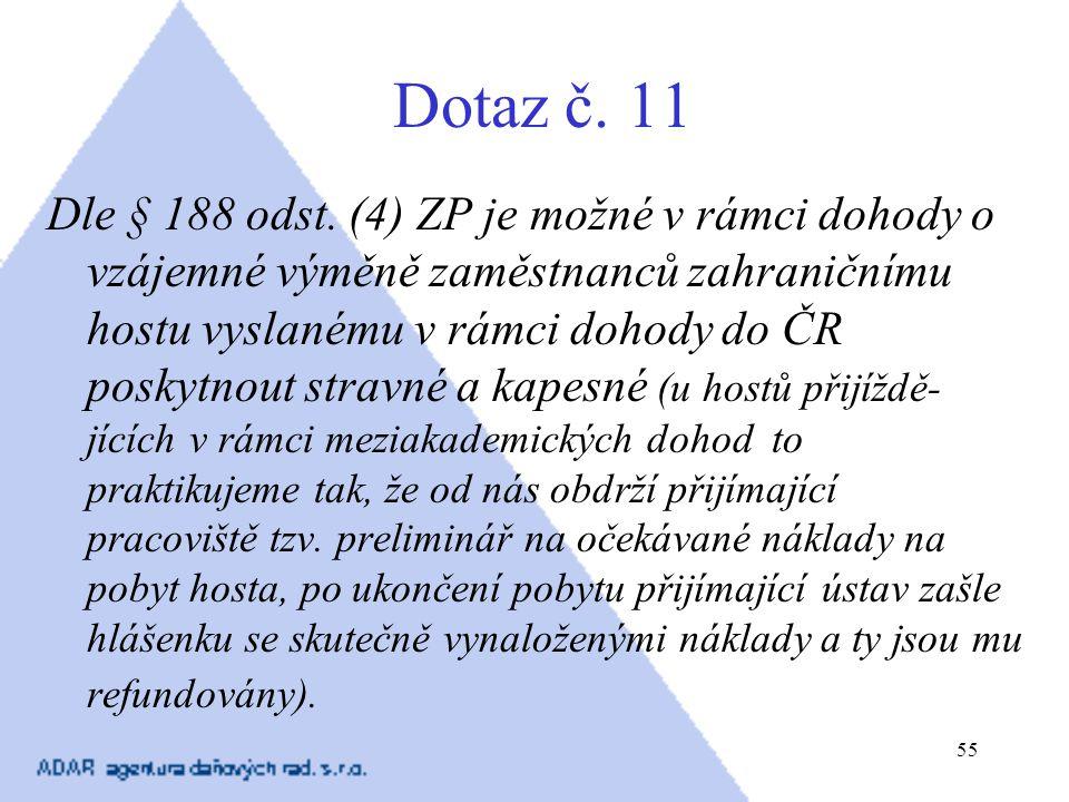 55 Dotaz č. 11 Dle § 188 odst. (4) ZP je možné v rámci dohody o vzájemné výměně zaměstnanců zahraničnímu hostu vyslanému v rámci dohody do ČR poskytno