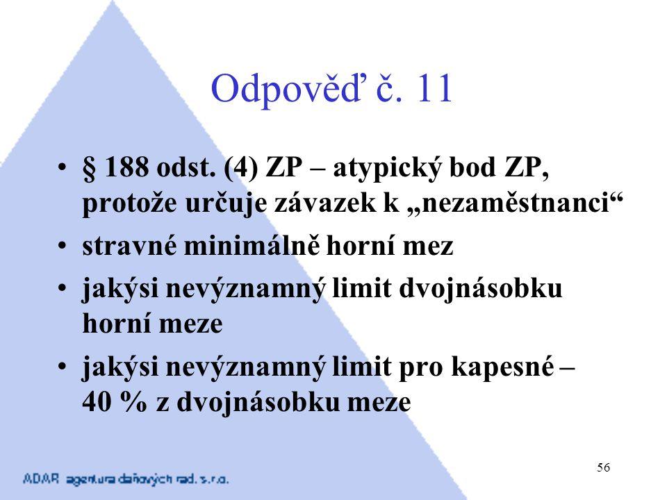 """56 Odpověď č. 11 § 188 odst. (4) ZP – atypický bod ZP, protože určuje závazek k """"nezaměstnanci"""" stravné minimálně horní mez jakýsi nevýznamný limit dv"""