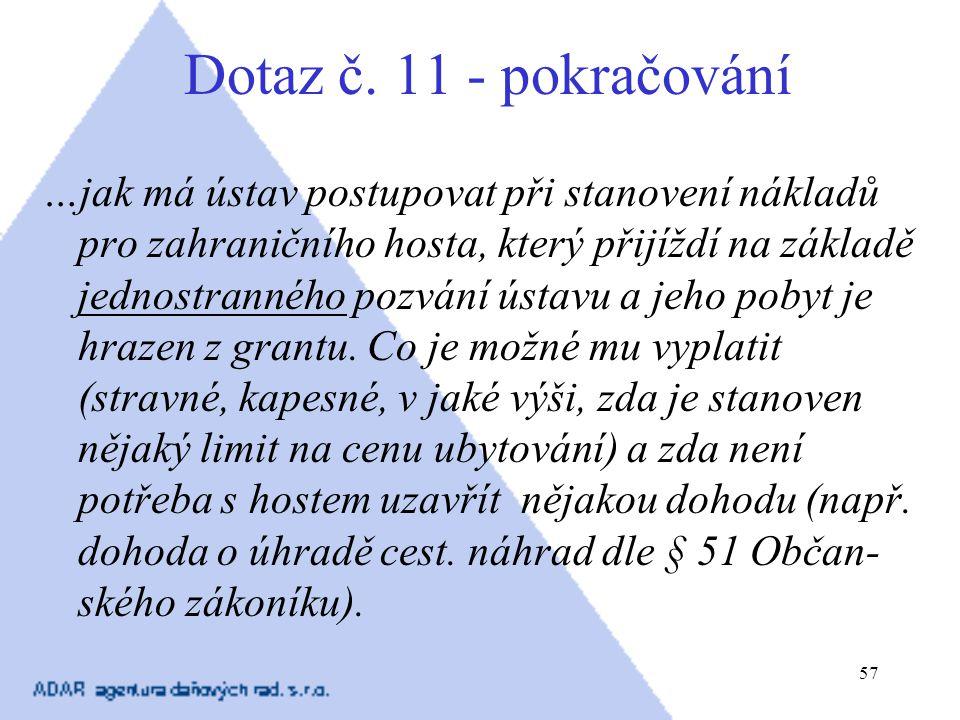 57 Dotaz č. 11 - pokračování …jak má ústav postupovat při stanovení nákladů pro zahraničního hosta, který přijíždí na základě jednostranného pozvání ú