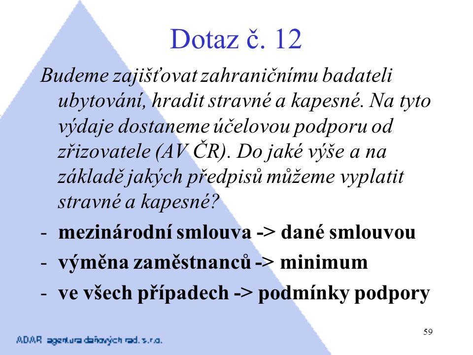59 Dotaz č. 12 Budeme zajišťovat zahraničnímu badateli ubytování, hradit stravné a kapesné. Na tyto výdaje dostaneme účelovou podporu od zřizovatele (