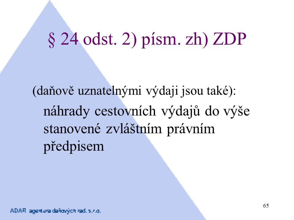 65 § 24 odst. 2) písm. zh) ZDP (daňově uznatelnými výdaji jsou také): náhrady cestovních výdajů do výše stanovené zvláštním právním předpisem