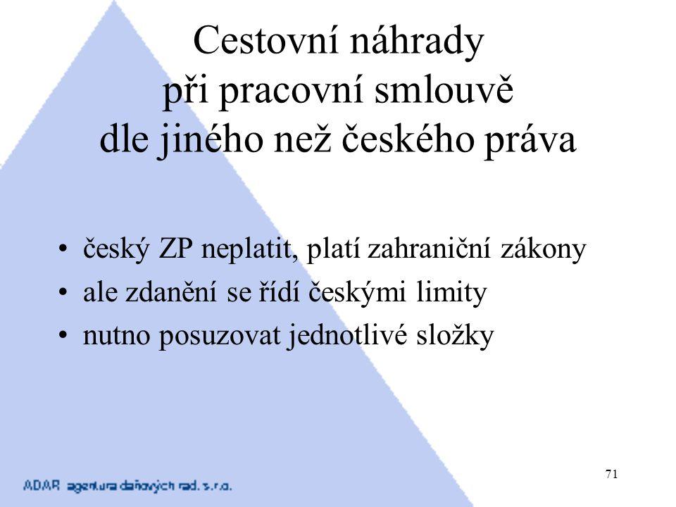 71 Cestovní náhrady při pracovní smlouvě dle jiného než českého práva český ZP neplatit, platí zahraniční zákony ale zdanění se řídí českými limity nu