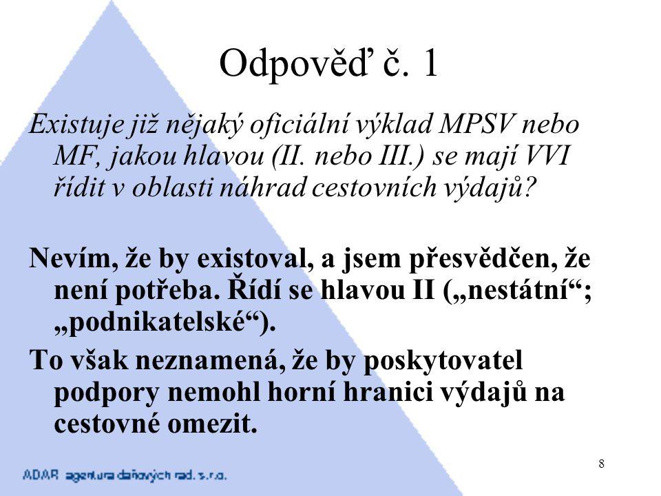 8 Odpověď č. 1 Existuje již nějaký oficiální výklad MPSV nebo MF, jakou hlavou (II. nebo III.) se mají VVI řídit v oblasti náhrad cestovních výdajů? N