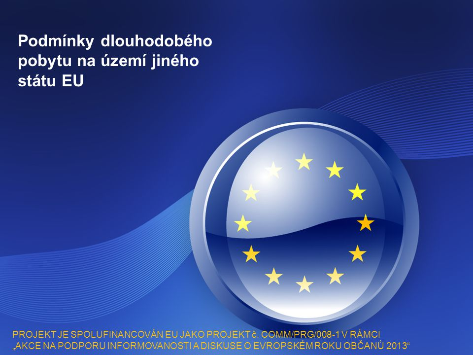 Podmínky dlouhodobého pobytu na území jiného státu EU PROJEKT JE SPOLUFINANCOVÁN EU JAKO PROJEKT č.