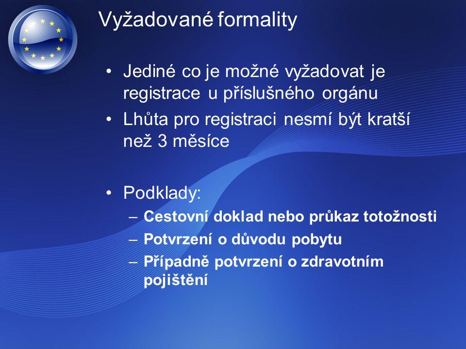 Vyžadované formality Jediné co je možné vyžadovat je registrace u příslušného orgánu Lhůta pro registraci nesmí být kratší než 3 měsíce Podklady: –Ces