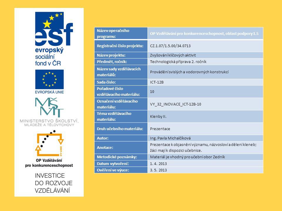 Název operačního programu: OP Vzdělávání pro konkurenceschopnost, oblast podpory 1.5 Registrační číslo projektu:CZ.1.07/1.5.00/34.0713 Název projektu:Zvyšování klíčových aktivit Předmět, ročník:Technologická příprava 2.