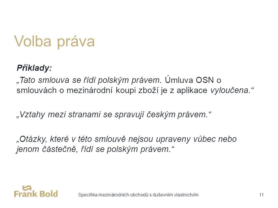 """Volba práva Příklady: """"Tato smlouva se řídí polským právem."""