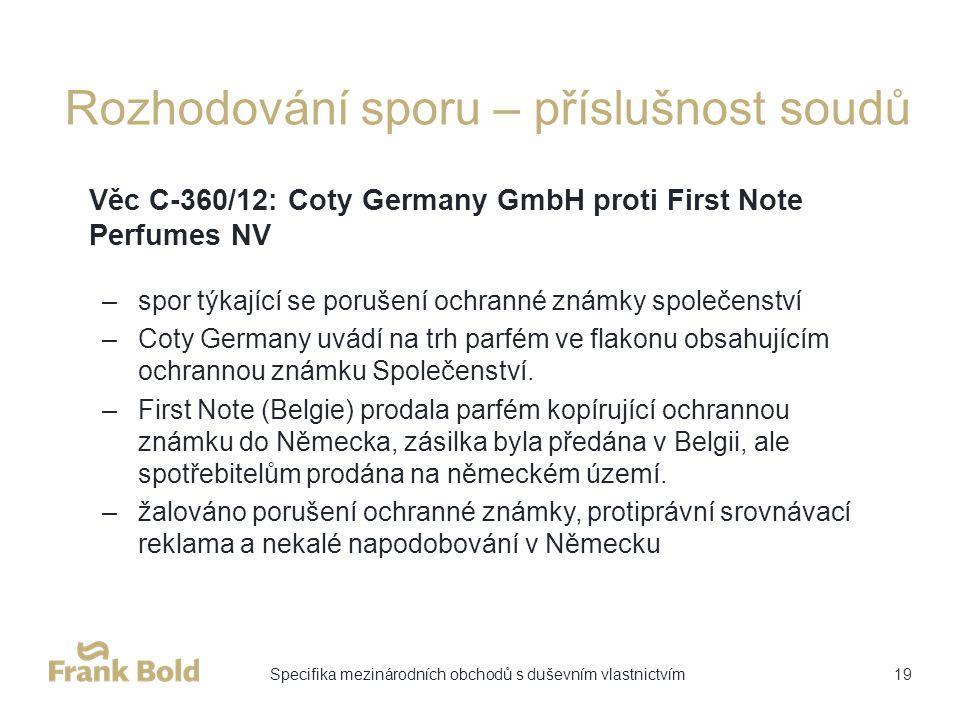 Rozhodování sporu – příslušnost soudů –spor týkající se porušení ochranné známky společenství –Coty Germany uvádí na trh parfém ve flakonu obsahujícím ochrannou známku Společenství.