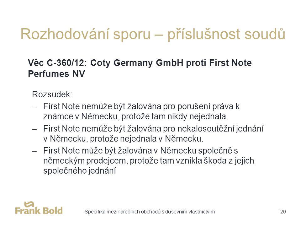 Rozhodování sporu – příslušnost soudů Rozsudek: –First Note nemůže být žalována pro porušení práva k známce v Německu, protože tam nikdy nejednala.