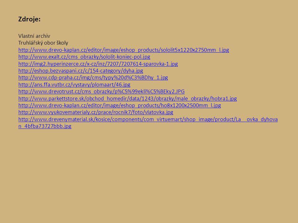 Zdroje: Vlastní archiv Truhlářský obor školy http://www.drevo-kaplan.cz/editor/image/eshop_products/sololit5x1220x2750mm_l.jpg http://www.exalt.cz/cms