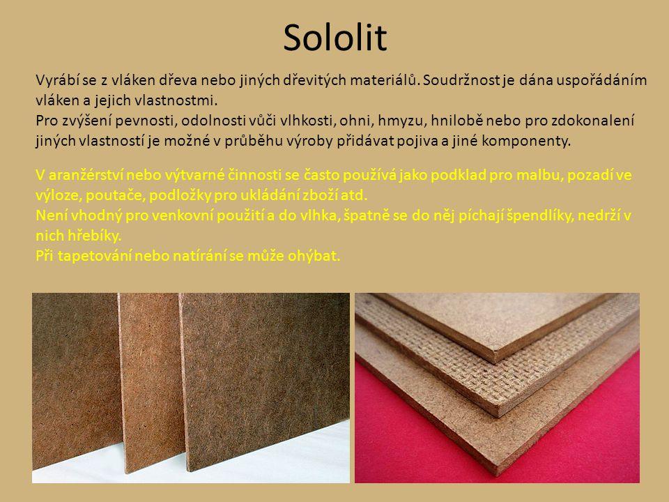 Sololit Vyrábí se z vláken dřeva nebo jiných dřevitých materiálů. Soudržnost je dána uspořádáním vláken a jejich vlastnostmi. Pro zvýšení pevnosti, od