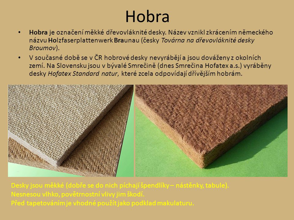 Hobra Hobra je označení měkké dřevovláknité desky. Název vznikl zkrácením německého názvu Holzfaserplattenwerk Braunau (česky Továrna na dřevovláknité
