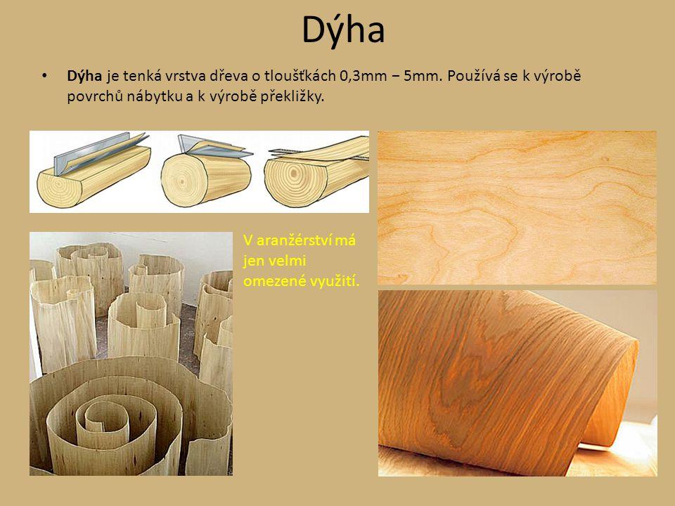 Dýha Dýha je tenká vrstva dřeva o tloušťkách 0,3mm − 5mm. Používá se k výrobě povrchů nábytku a k výrobě překližky. V aranžérství má jen velmi omezené