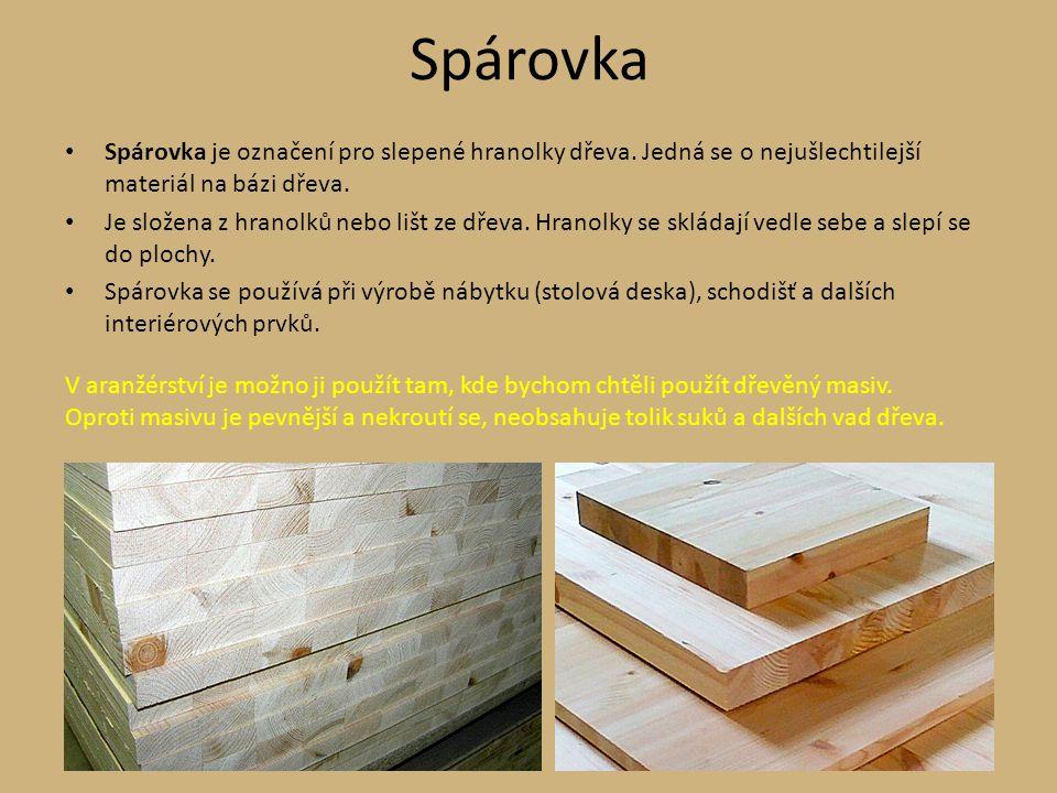 Spárovka Spárovka je označení pro slepené hranolky dřeva. Jedná se o nejušlechtilejší materiál na bázi dřeva. Je složena z hranolků nebo lišt ze dřeva