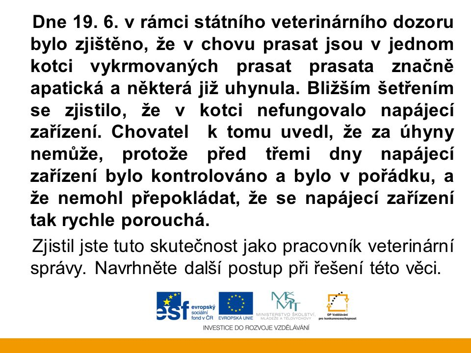 Dne 19. 6. v rámci státního veterinárního dozoru bylo zjištěno, že v chovu prasat jsou v jednom kotci vykrmovaných prasat prasata značně apatická a ně