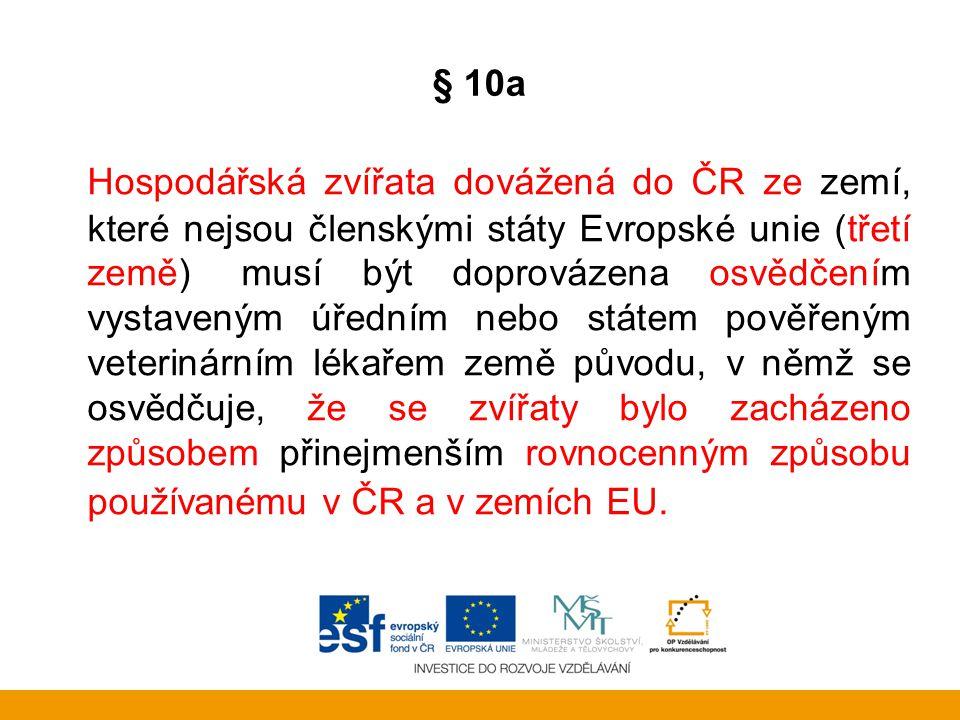 § 10a Hospodářská zvířata dovážená do ČR ze zemí, které nejsou členskými státy Evropské unie (třetí země), musí být doprovázena osvědčením vystaveným