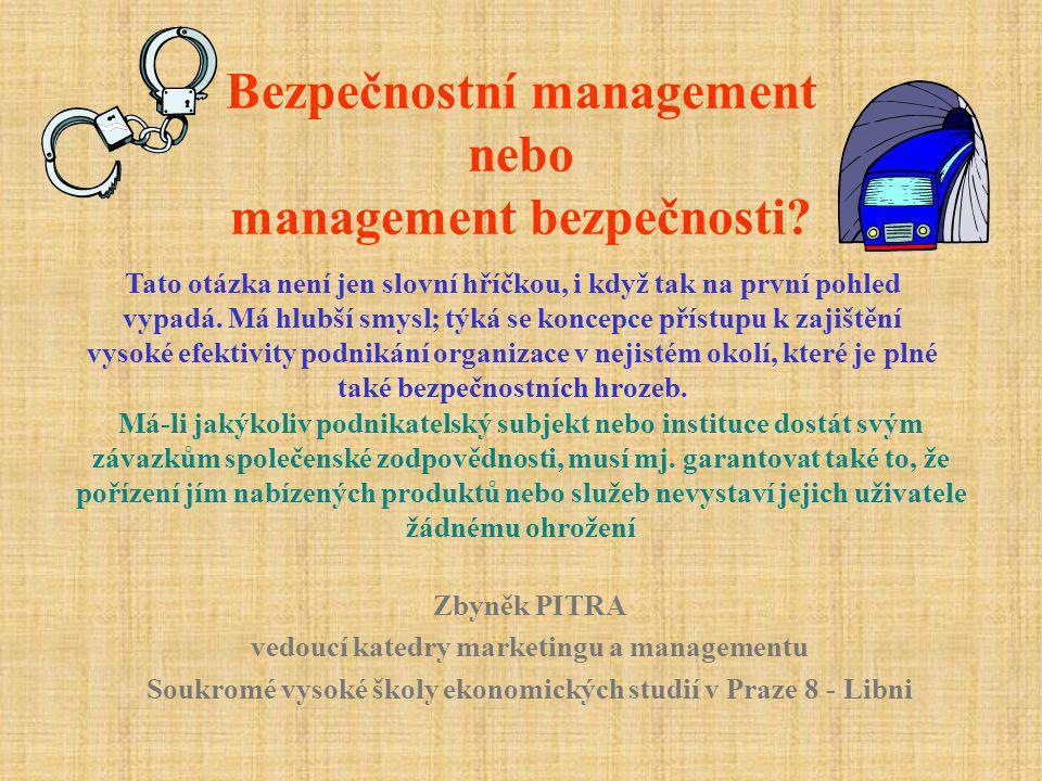 Bezpečnostní management nebo management bezpečnosti? Zbyněk PITRA vedoucí katedry marketingu a managementu Soukromé vysoké školy ekonomických studií v