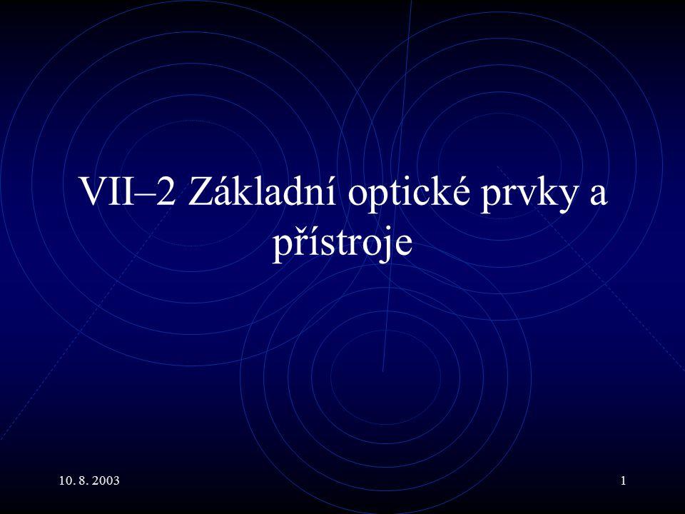 10. 8. 20031 VII–2 Základní optické prvky a přístroje