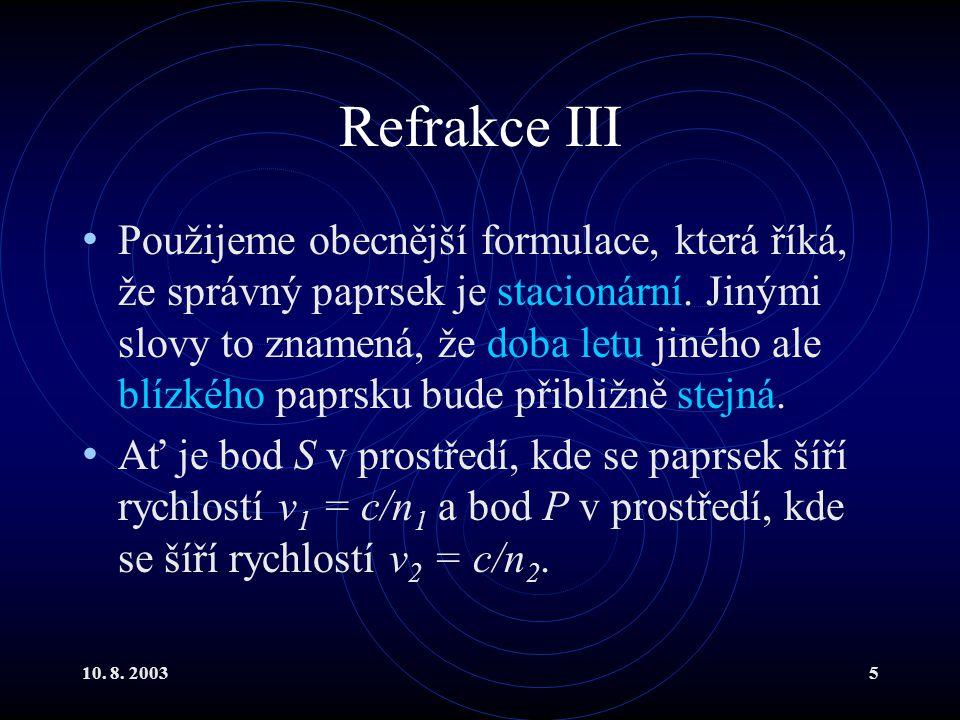 10. 8. 20035 Refrakce III Použijeme obecnější formulace, která říká, že správný paprsek je stacionární. Jinými slovy to znamená, že doba letu jiného a