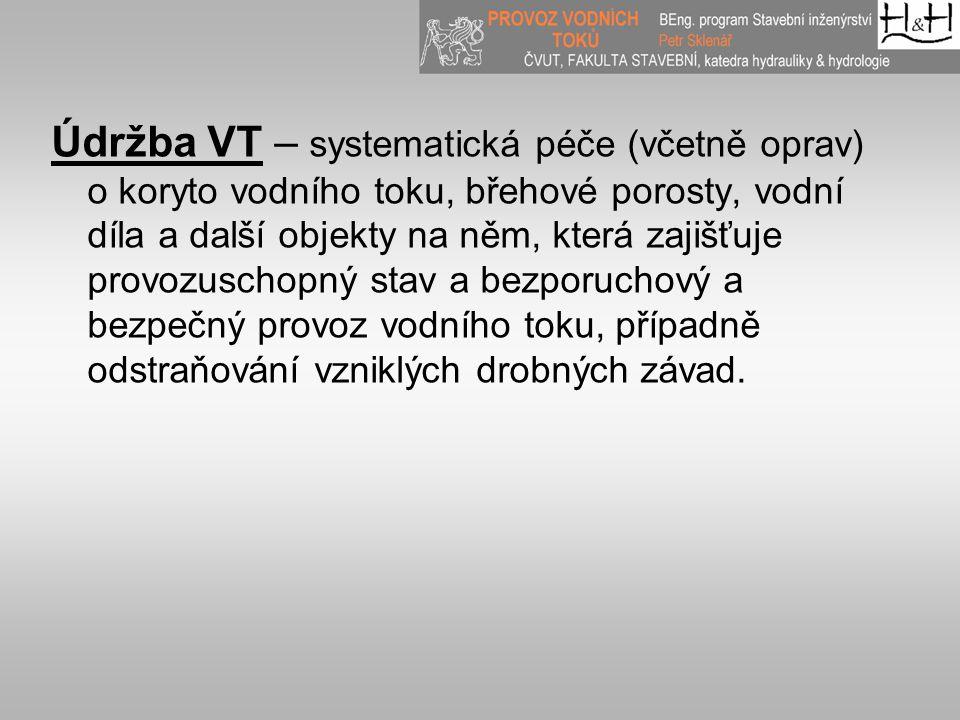 Údržba VT – systematická péče (včetně oprav) o koryto vodního toku, břehové porosty, vodní díla a další objekty na něm, která zajišťuje provozuschopný