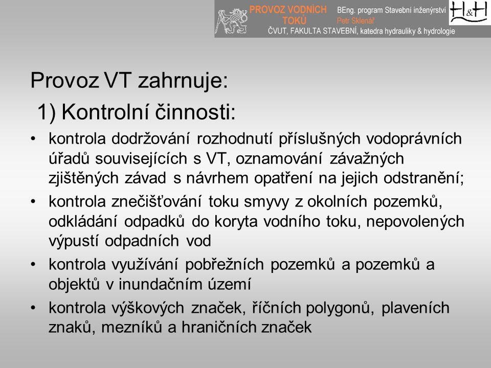 Provoz VT zahrnuje: 1) Kontrolní činnosti: kontrola dodržování rozhodnutí příslušných vodoprávních úřadů souvisejících s VT, oznamování závažných zjiš