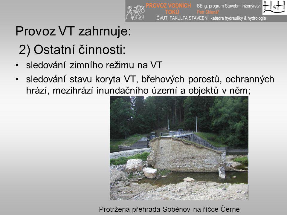 Provoz VT zahrnuje: 2) Ostatní činnosti: sledování zimního režimu na VT sledování stavu koryta VT, břehových porostů, ochranných hrází, mezihrází inun