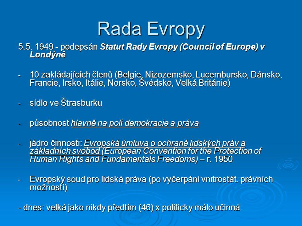 Rada Evropy 5.5. 1949 - podepsán Statut Rady Evropy (Council of Europe) v Londýně - 10 zakládajících členů (Belgie, Nizozemsko, Lucembursko, Dánsko, F