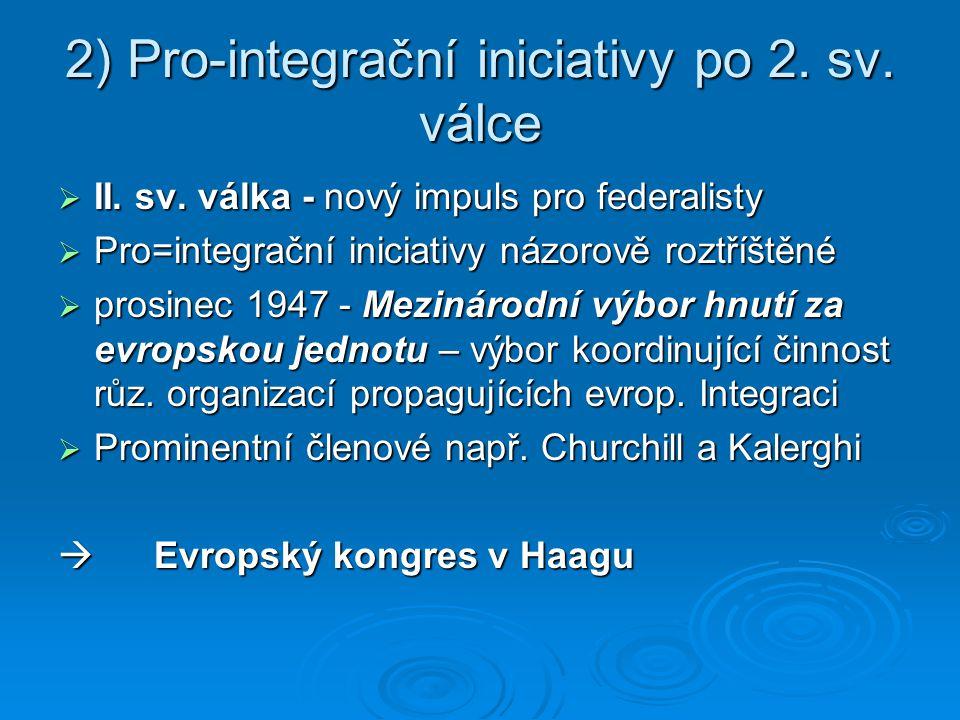 2) Pro-integrační iniciativy po 2. sv. válce  II. sv. válka - nový impuls pro federalisty  Pro=integrační iniciativy názorově roztříštěné  prosinec