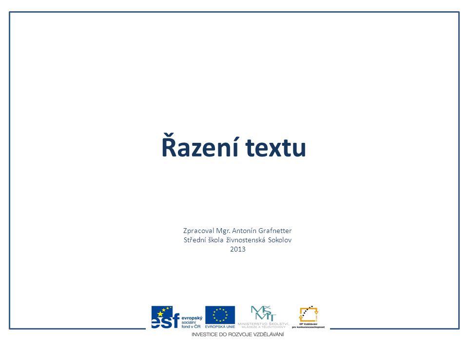 Řazení textu Zpracoval Mgr. Antonín Grafnetter Střední škola živnostenská Sokolov 2013