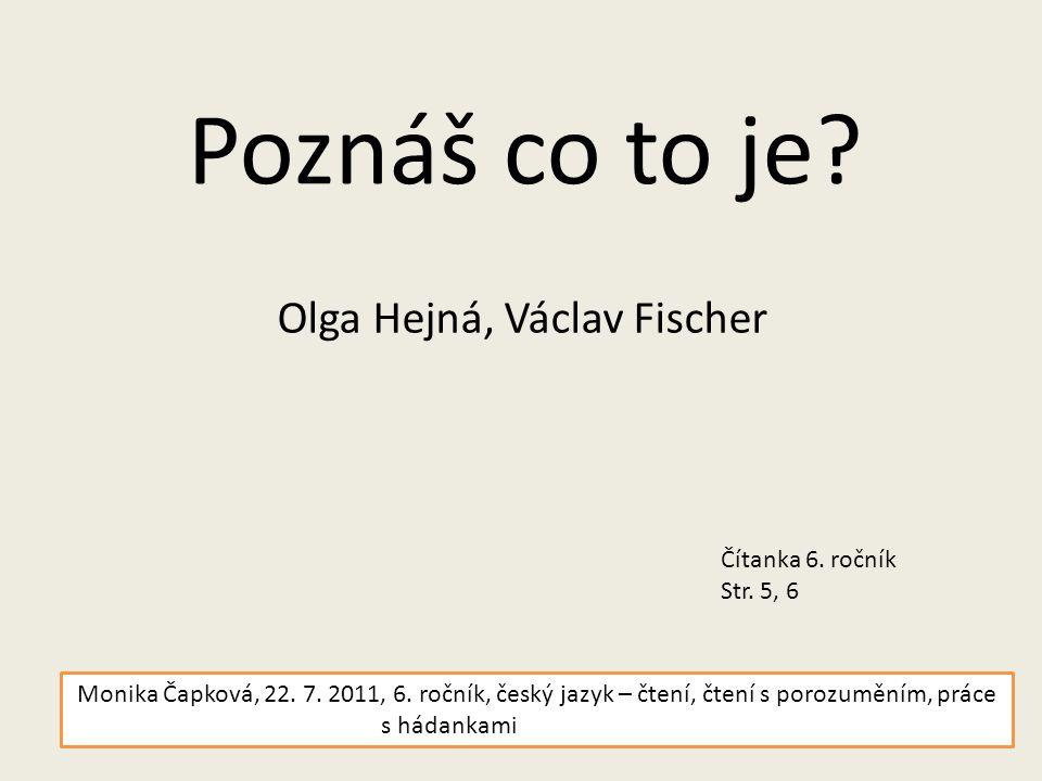 Poznáš co to je. Olga Hejná, Václav Fischer Čítanka 6.