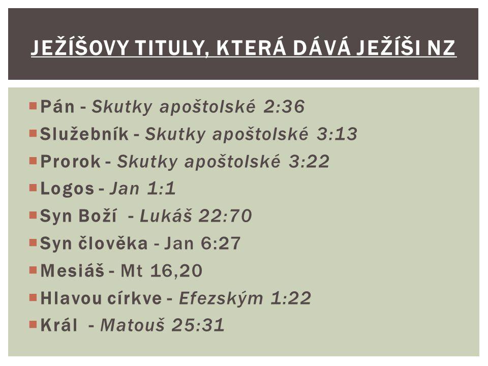  Pán - Skutky apoštolské 2:36  Služebník - Skutky apoštolské 3:13  Prorok - Skutky apoštolské 3:22  Logos - Jan 1:1  Syn Boží - Lukáš 22:70  Syn