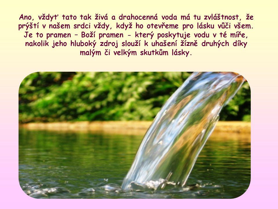 Každý projev lásky vůči našemu bližnímu je douškem této vody.
